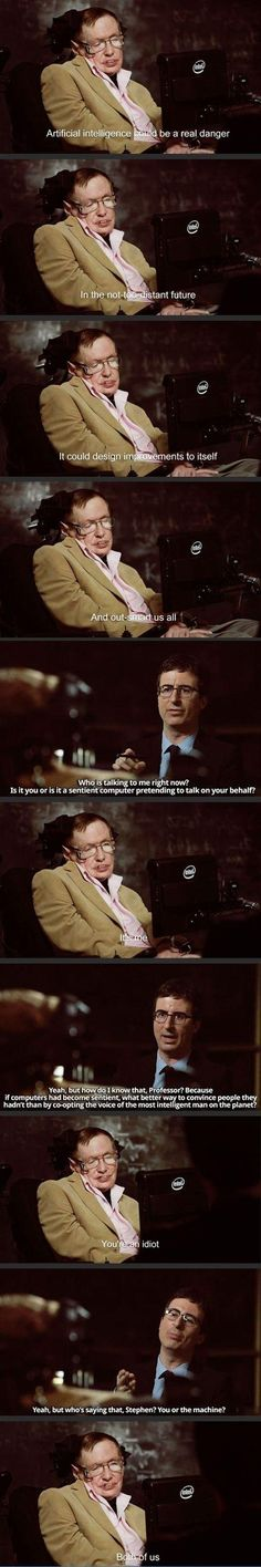 I am so NOT a fan of John Oliver... But this is pretty damn funny and I adore Professor Hawking!
