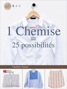 """L'upcycling, c'est l'art de donner une deuxième vie à des produits pour en faire de nouveaux objets... Charlotte Vannier le sait bien, elle nous a déjà fait découvrir : """"1 Jean=25 possibilités"""" et """"1 T-Shirt=25 possibilités"""". Aujourd'hui, elle nous aide à succomber à cette activité écologique et créative en nous proposant son nouveau livre : """"1Chemise = 25 possibilités !"""" 25 projets faciles, rapides et amusants à réaliser parmi lesquels des sacs, tabliers, coussins, plastrons, robes."""