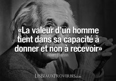 """The value of a man is in his capacity to give and not in receiving.""Les Beaux Proverbes – Proverbes, citations et pensées positives Citation Einstein, Quote Citation, Einstein Quotes, Positive Mind, Positive Attitude, Poetry Quotes, Words Quotes, Delete Quotes, Finding Love Quotes"