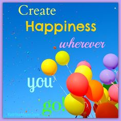Create happiness wherever you go!