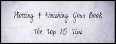 The Top 10 Tips for Plotting and Finishing a Book I am told there are many ways to write a story.
