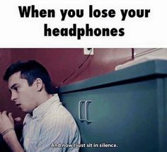 That one time when I went to school and forgot my earphones home.