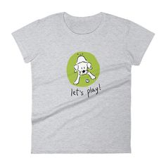 """Women t-Shirt, Dog Lover, """"Let's Play!"""" Collection. Heather Grey."""