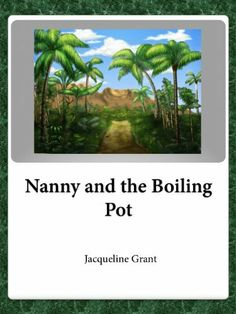 Nanny and the Boiling Pot by Jacqueline Grant, http://www.amazon.com/dp/B004XJCYL2/ref=cm_sw_r_pi_dp_ZOoctb1T9XZ8S