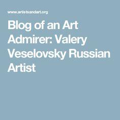 Blog of an Art Admirer: Valery Veselovsky Russian Artist