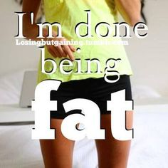 .done with being fat
