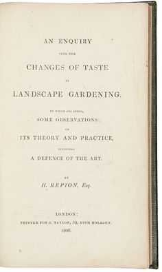 An enquiry into the change of taste in Landscape Gardening. To which are added, some observations on its theory and practice, including a defence of the art. Humphry REPTON.