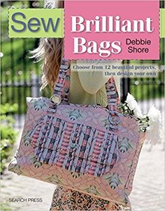 Booktopia has Sew Brilliant Bags, Choose from 12 Beautiful Projects, Then Design Your Own by Debbie Shore. Buy a discounted Paperback of Sew Brilliant Bags online from Australia's leading online bookstore. Sewing Basics, Sewing For Beginners, Sewing Hacks, Sewing Projects, Quilting Projects, Handbag Patterns, Bag Patterns To Sew, Sewing Patterns Free, Free Sewing