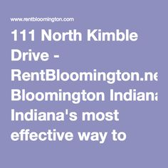 111 North Kimble Drive - RentBloomington.net, Bloomington Indiana's most effective way to find a rental!