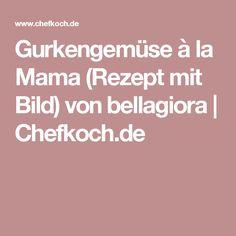 Gurkengemüse à la Mama (Rezept mit Bild) von bellagiora | Chefkoch.de