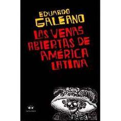 Las Venas Abiertas de America Latina - de Eduardo Galeano
