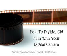 A great number of us have old film around our own attics or our parent's, so it makes sense to learn in a digital age how to bring them to the present day.