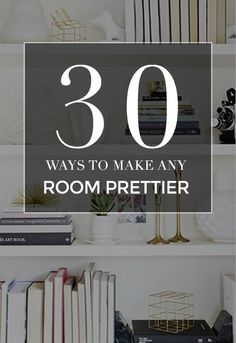 30 Ideas to Make Your House Prettier