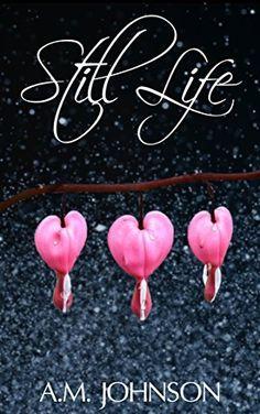 Still Life ( Forever Still Book # 1 ) by A.M. Johnson! ***** Stars