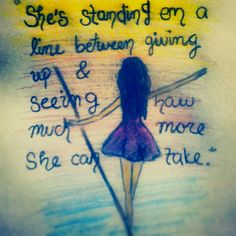 She standing on a line between giving up and seeing how much more she can take. My doodle.