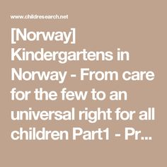 [Norway] Kindergartens in Norway - From care for the few to an universal right for all children Part1 - Projects