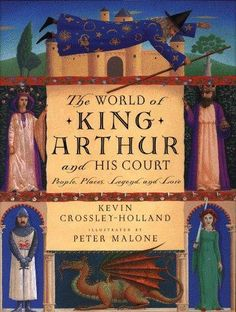The World of King Arthur and His Court: People, Places, Legend, and Lore: Crossley-Holland, Kevin