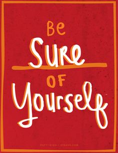 Be Sure Of Yourself   ~ Patti Digh Poster