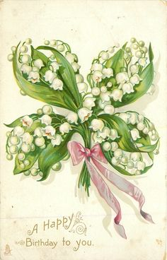 """HAPPY BIRTHDAY TO YOU"" greeting card features a lucky clover design made of white Lilies-of-the-valley tied with pink ribbon. Birthday Postcards, Vintage Birthday Cards, Vintage Greeting Cards, Vintage Postcards, Vintage Pictures, Vintage Images, Happy Birthday Greetings, Birthday Wishes, White Lilies"