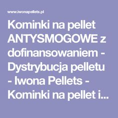 Kominki na pellet ANTYSMOGOWE z dofinansowaniem-Dystrybucja pelletu - Iwona Pellets - Kominki na pellet i drewno: Oferta: Czysta szyba w kominku, dobre kominki, kocioł na pellet, kominek na pelet, kominek na pellet, kominek na pellet i drewno, kominek z czystą szybą, kominek z nadmuchem powietrza, kominek z płaszczem wodnym, kominki, kominki automatyczne, kominki bydgoszcz, kominki do domów pasywnych, kominki do domów z rekuperacją, kominki gdańsk, kominki katowice, kominki kraków, kominki…