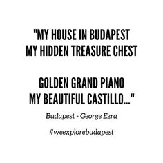 Travel quote #18 My House In Budapest, George Ezra, Travel Quotes, Quote Of The Day, Explore, Instagram, Exploring