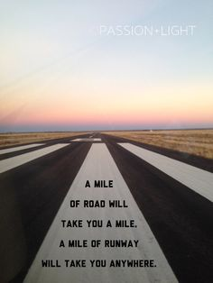 Original photograph at the airport in Tucamcari, New Mexico, with the popular pilot quote A mile of road will take you a mile, a mile of runway