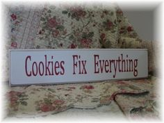 Cookies Fix Everything HANDPAINTED SIGN by Heidi Shabby Cottage Style. $18.00, via Etsy.