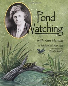 Pond Watching with Ann Morgan (Naturalists Apprentice) by Micheal Elsohn Ross http://www.amazon.com/dp/1575053853/ref=cm_sw_r_pi_dp_Jh-wub0W02WHD