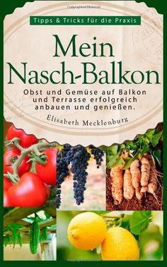 Mein Nasch-Balkon - Obst und Gemüse auf  Balkon und Terrasse  erfolgreich anbauen und genießen: Tipps & Tricks für die Praxis von Ratgeberliteratur Verlag http://www.amazon.de/dp/0615937896/ref=cm_sw_r_pi_dp_E-Mcvb0RXDNHT