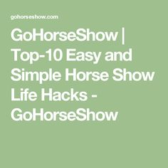 GoHorseShow | Top-10 Easy and Simple Horse Show Life Hacks - GoHorseShow
