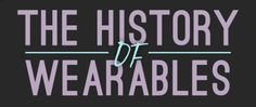 The History of Wearables (Infographic) http://blog.getnarrative.com/2016/04/the-history-of-wearables-infographic #wearables #narrativeclip