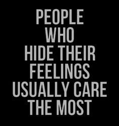 People who hide their feelings usually care the most life quotes quotes quote emotions feelings care life lessons life sayings One Life Quotes, Live Quotes For Him, Its Okay Quotes, Deep Quotes About Love, Love Yourself Quotes, Funny Quotes About Life, Life Sayings, Short Funny Quotes, Funny Inspirational Quotes