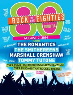 """Rock of the 80s  - Thursday, August 7 - Tickets from $39.   Featuring...  The Romantics (Talking in Your Sleep,"""" """"What I Like About You"""") The Smithereens (""""A Girl Like You,"""" """"Only a Memory"""") Marshall Crenshaw (""""Someday Someway"""") Tommy Tutone (""""867-5309/Jenny"""")"""