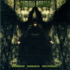 "Dimmu Borgir - Enthrone Darkness Triumphant.  This album yields one of my favorite Black Metal songs, ""Mourning Palace"" . ""Sorgens Kammer del II"" is my favorite though, which is also by Dimmu Borgir."