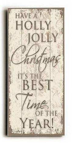 Holly Jolly Wood Sign Have a Holly Jolly Christmas It's the Best Time of the Year A great addition to your Christmas decor, this vintage looking wood sign will add warmth and cheer to any room. The si More