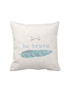 I need this pillow - Pillow Cover Be Brave Feather and Arrows