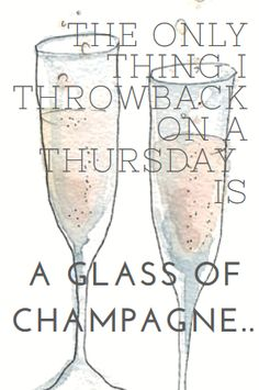The Only Thing I Throwback On A Thursday Is A Glass of champagne Champagne Party, Glass Of Champagne, Sparkling Wine, Champagne Quotes, Wine Quotes, Wine O Clock, Instagram Quotes, Quote Prints, Quotes To Live By