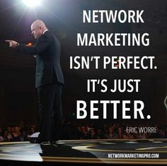 Network Marketing Isn't Perfect. It's Just Better. - Eric Worre  http://www.LetsEarnDaily.com  #EricWorre #mwrlife #mwrlifestyle #workfromhome #homebasedbusiness #taxadvantages #mywhyisreal #moneywealthriches#recruiterlife  #retired #myjob #recruiting  #grindhard #currentsituation  #opportunity #dreams #millionaires  #nowhiring #realestate  #personaldevelopment #planb