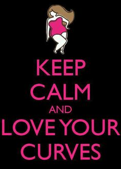 Quote: keep calm and love your curves  #curvy #plussize