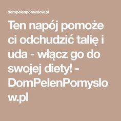 Ten napój pomoże ci odchudzić talię i uda - włącz go do swojej diety! - DomPelenPomyslow.pl