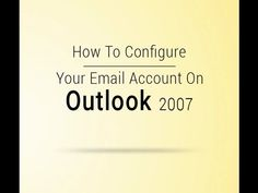 Quick Guide to Configure Business Email Account On Outlook 2007 Business Emails, Accounting