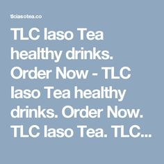 Order Now - TLC Iaso Tea healthy drinks. Order Now. TLC Iaso Tea is here to help the world to buy Iaso Tea, Easy to buy, easy to use.> <title>TLC Iaso Tea, Order Now</title> <link rel= Weight Loss Tips, Lose Weight, Fat Burning Workout, Drinking Tea, Healthy Drinks, Fitness Diet, Link, Easy, Exercises