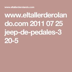 www.eltallerderolando.com 2011 07 25 jeep-de-pedales-3 20-5 Jeep, Ideas, Popular Mechanics, Electrical Tools, Soldering, Trucks, Cars, Iron, Hobbies