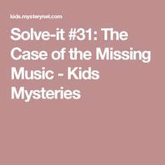 Solve-it #31: The Case of the Missing Music - Kids Mysteries