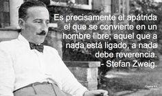 Es precisamente el apátrida el que se convierte en un hombre libre; aquel que a nada está ligado, a nada debe reverencia. - Stefan Zweig.