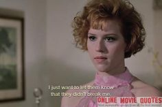 They Didn't Break Me - Pretty In Pink #Movie #Quote starring our favorite redhead Molly Ringwald