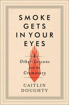 Smoke Gets in Your Eyes by Caitlyn Doughty