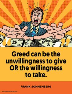 """""""Greed can be the unwillingness to give OR the willingness to take."""" ~ Frank Sonnenberg #PersonalGrowth #PersonalDevelopment #Selfish #Greed #Greediness"""