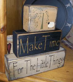 MAKE TIME FOR THE LITTLE THINGS PRIMITIVE BLOCK SIGN SIGNS