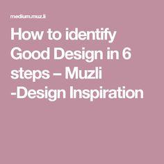 How to identify Good Design in 6 steps – Muzli -Design Inspiration